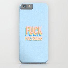 Fuck Politeness iPhone Case