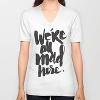 mad V-neck T-shirts featuring ...MAD HERE by Matthew Taylor Wilson