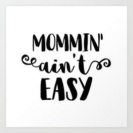 Mommin' Ain't Easy Art Print