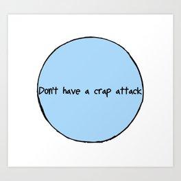 Crap Attack Art Print