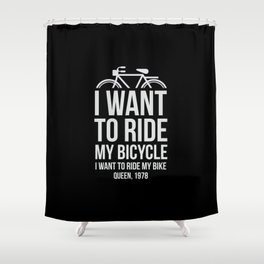 I want to ride my bike! Shower Curtain