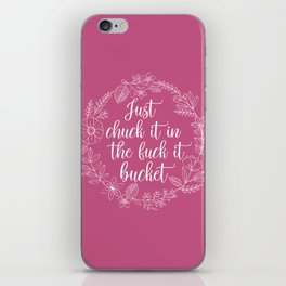 JUST CHUCK IT IN THE FUCK IT BUCKET - Sweary Floral Wreath iPhone Skin
