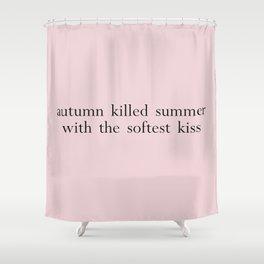 autumn killed summer Shower Curtain