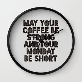 May Your Coffee Be Strong and Your Monday Be Short Wall Clock