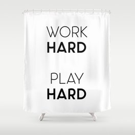 Work Hard / Play Hard Quote Shower Curtain
