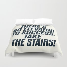 There is no elevator to success, you have to take the stairs, motivational quote, inspiraitonal sen Duvet Cover
