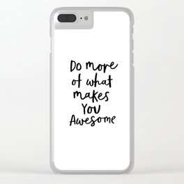 Do More of What Makes You Awesome black-white typography poster black and white wall home decor Clear iPhone Case