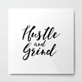 Hustle and Grind Metal Print