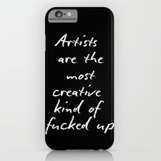Artists are the most creative kind of fucked up Slim Case iPhone 6s