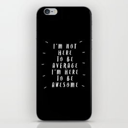 I'm Not Here to Be Average I'm Here to Be Awesome black-white typography design home wall decor iPhone Skin