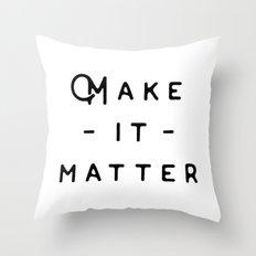 Make it Matter Throw Pillow