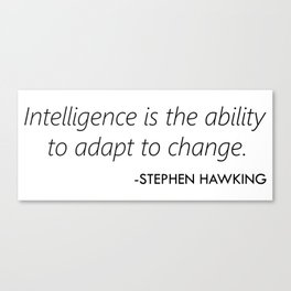 Intelligence is the ability to adapt to change. Canvas Print