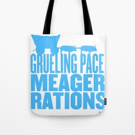 Grueling Pace Meager Rations (Blue) Tote Bag
