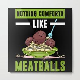 Nothing Comforts like Meatball Spaghetti Metal Print