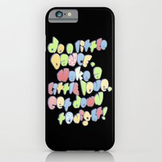 Do a little dance... Slim Case iPhone 6s