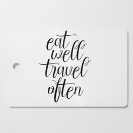 Eat Well Travel Often, Travel Quote, Travel More Cutting Board