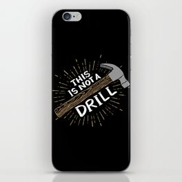 This is not a drill - Funny Carpenter Gifts iPhone Skin