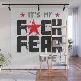 F★CK FEAR (it's YOUR life) Wall Mural
