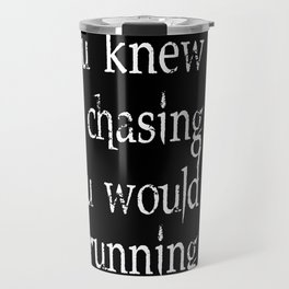 Knew What Was Chasing Me (white text) Travel Mug