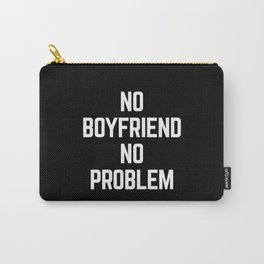 No Boyfriend Funny Quote Carry-All Pouch