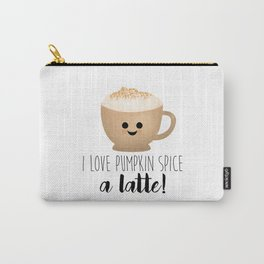 I Love Pumpkin Spice A Latte! Carry-All Pouch