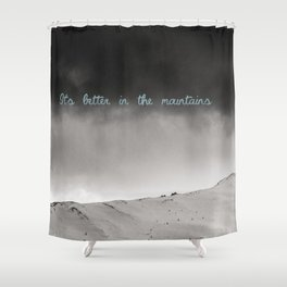It's better in the mountains Shower Curtain