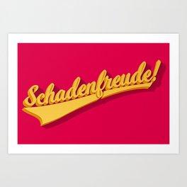 Schadenfreude! Art Print
