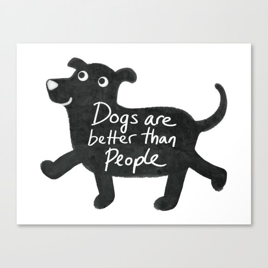 Dogs Are Better Than People Canvas Print