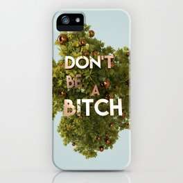 Don't be a bitch iPhone Case