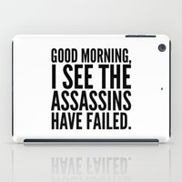 sayings iPad Cases featuring Good morning, I see the assassins have failed. by CreativeAngel