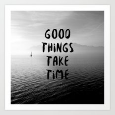 GOOD THINGS TAKE TIME Art Print