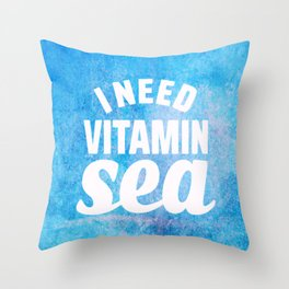 I Need Vitamin Sea Blue Throw Pillow