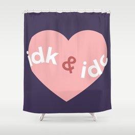 idk & idc Shower Curtain