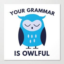 Your Grammar Is Owlful Canvas Print