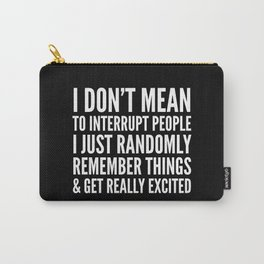 I DON'T MEAN TO INTERRUPT PEOPLE (Black & White) Carry-All Pouch