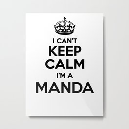 I cant keep calm I am a MANDA Metal Print