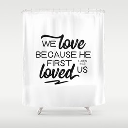 1 John 4:19  We love because he first loved us.Christian BibleVerse Shower Curtain
