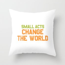Small Acts Change The World Throw Pillow