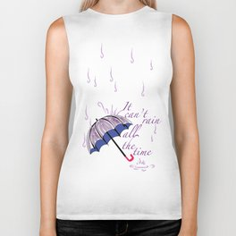 It can't rain ALL the time Biker Tank