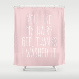 You like my hair? Gee, Thanks I washed It. Shower Curtain