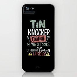 Caution Tin Knocker - Sheet Metal Worker Gift iPhone Case