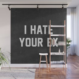 I Hate Your Ex Wall Mural
