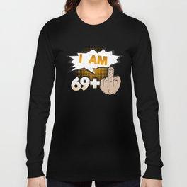 I Am 69 Plus Middle Finger 70th Birthday Long Sleeve T-shirt