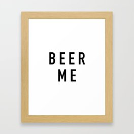 Beer Me Framed Art Print