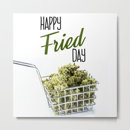 Fried-Day Metal Print