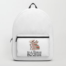 Books - In a world of bookworms be a book dragon Backpack