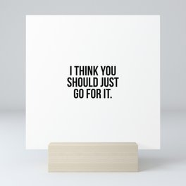 I think you should just go for it Mini Art Print