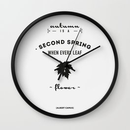 Albert Camus Quote - Autumn is a second spring when every leaf, is a flower. Wall Clock