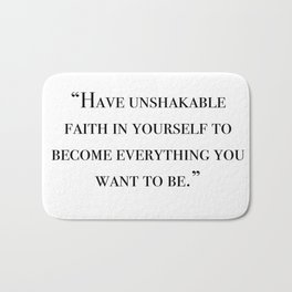 Have unshakable faith in yourself quote Bath Mat