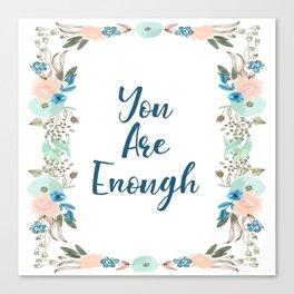 You Are Enough - A Floral Print Canvas Print